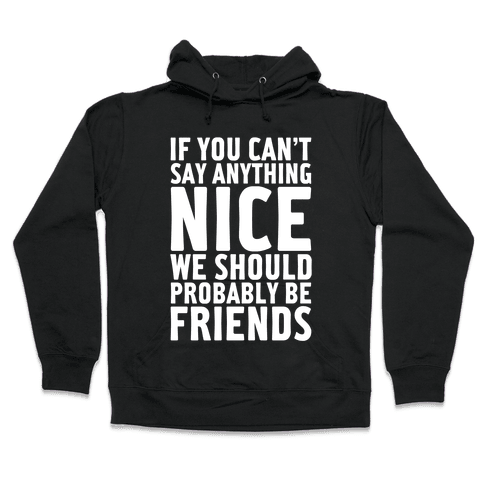 If You Can't Say Anything Nice Hooded Sweatshirt