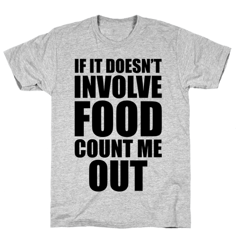 If It Doesn't Involve Food Mens T-Shirt