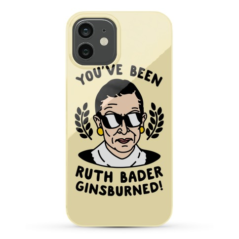 You've Been Ruth Bader Ginsburned! Phone Case
