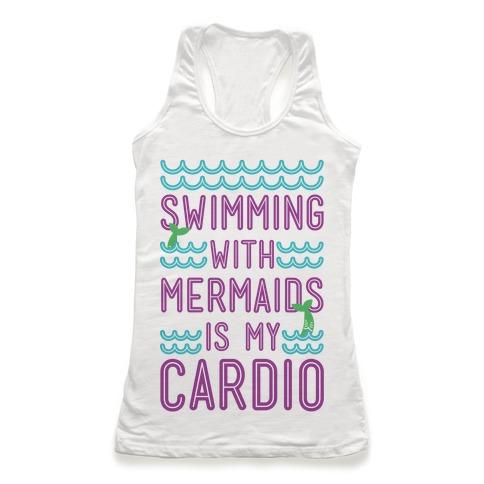 Swimming With Mermaids Is My Cardio Racerback Tank Top