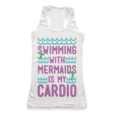Swimming With Mermaids Is My Cardio Racerback Tank Top