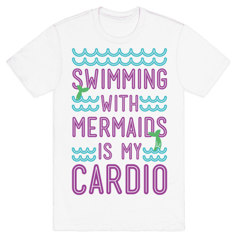 Swimming With Mermaids Is My Cardio Mens T-Shirt