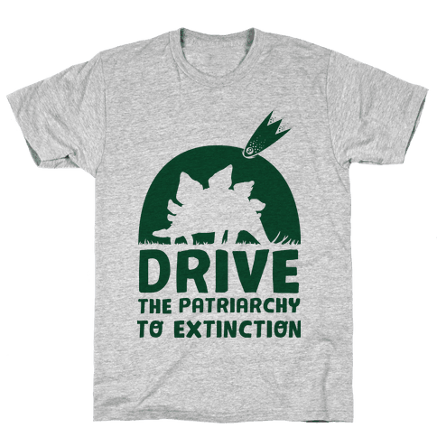 Drive The Patriarchy To Extinction Mens T-Shirt