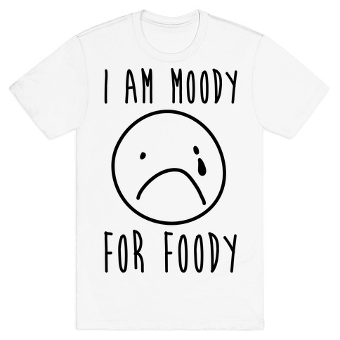 I Am Moody For Foody Mens T-Shirt