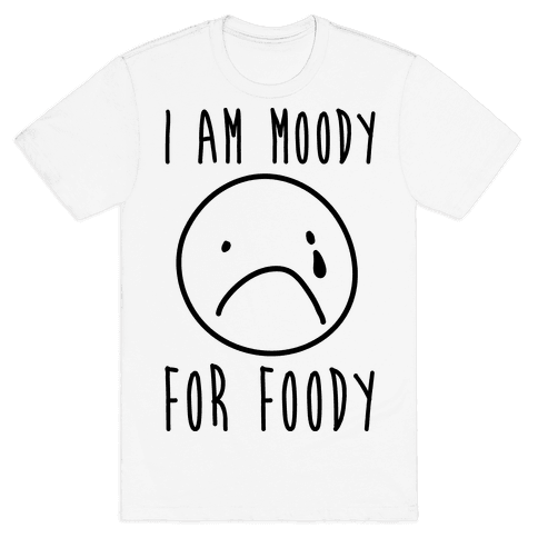 I Am Moody For Foody