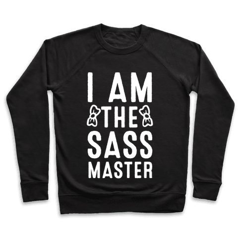 I Am The Sass Master Pullover