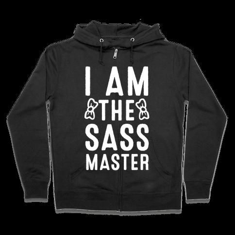 I Am The Sass Master Zip Hoodie