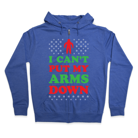 I Can't Put My Arms Down Zip Hoodie