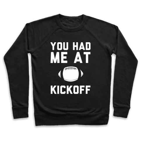 You Had Me At Kickoff Pullover