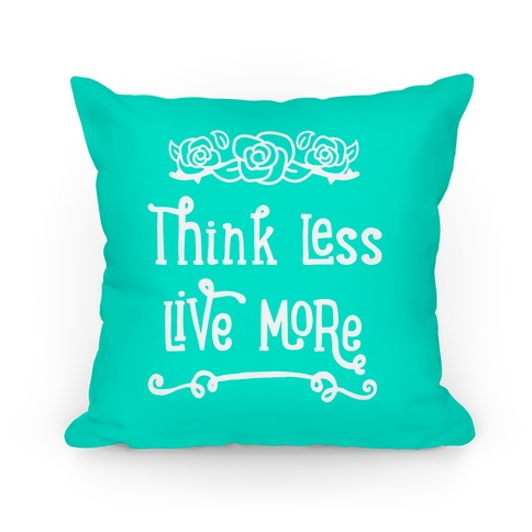 Think Less Live More Pillow