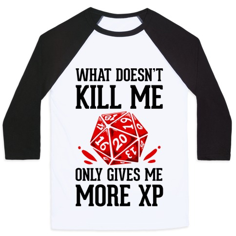What Doesn't Kill Me Only Gives Me More XP Baseball Tee