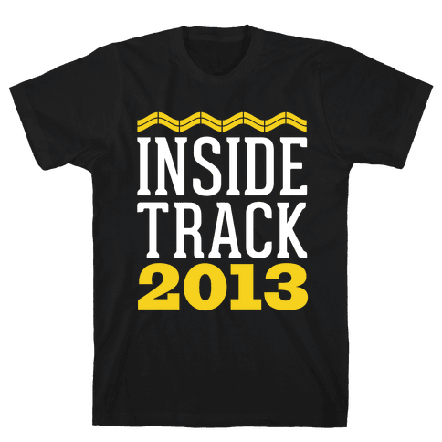 Inside Track 2013 Mens T-Shirt
