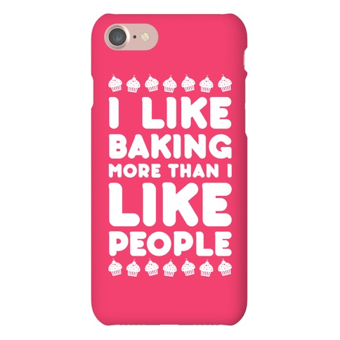 I Like Baking More Than I Like People Phone Case