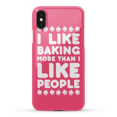 I Like Baking More Than I Like People Phone Case