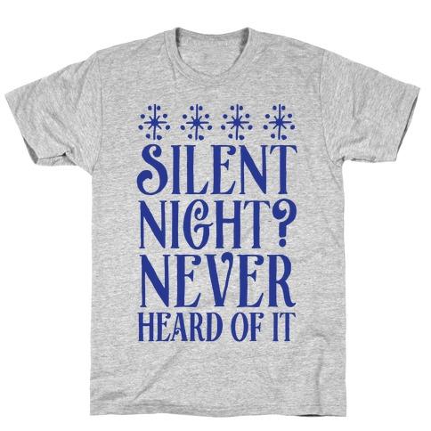 Silent Night? Never Heard Of It T-Shirt