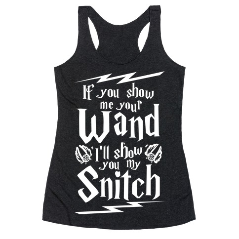 If You Show Me Your Wand, I'll Show You My Snitch Racerback Tank Top