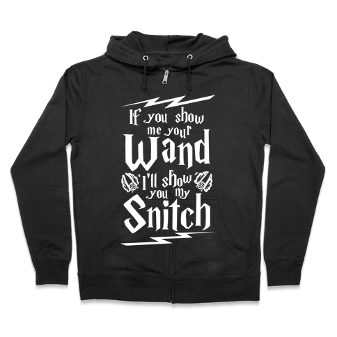 If You Show Me Your Wand, I'll Show You My Snitch Zip Hoodie