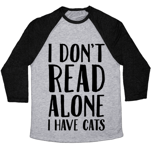 I Don't Read Alone I Have Cats Baseball Tee