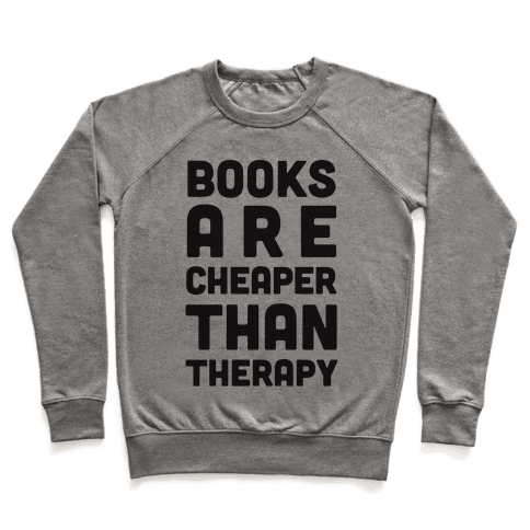 Books Are Cheaper Than Therapy Pullover
