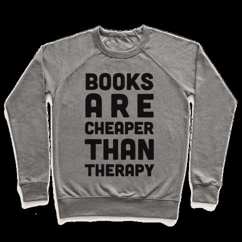 Books Are Cheaper Than Therapy Pullover
