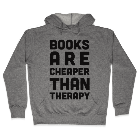 Books Are Cheaper Than Therapy Hooded Sweatshirt