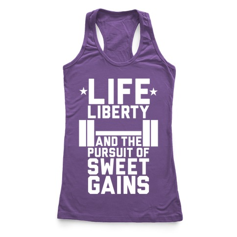 Life, Liberty, Sweet Gains Racerback Tank Top