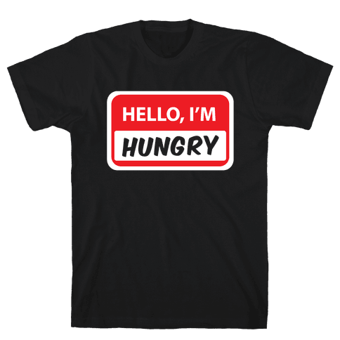 Hello I'm Hungry Mens T-Shirt