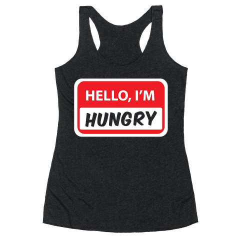Hello I'm Hungry Racerback Tank Top