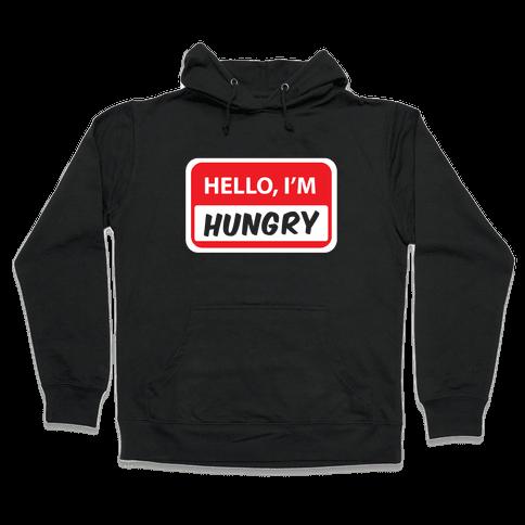 Hello I'm Hungry Hooded Sweatshirt