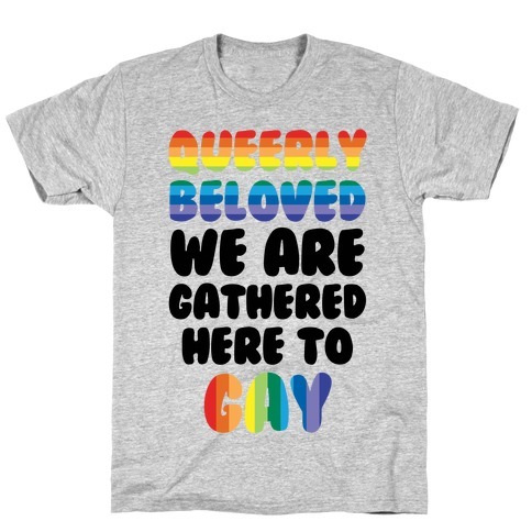 Queerly Beloved We Are Gathered Here To Gay Mens T-Shirt