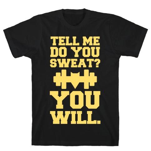 Tell Me, Do You Sweat? You Will (super hero workout parody) T-Shirt
