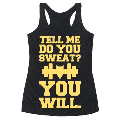 Tell Me, Do You Sweat? You Will (super hero workout parody) Racerback Tank Top
