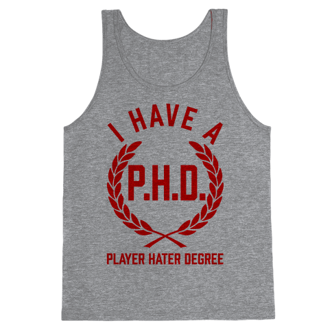I Have A P.H.D. (Player Hater Degree) Tank Top