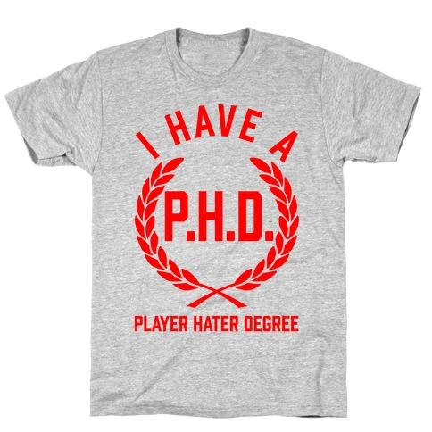 I Have A P.H.D. (Player Hater Degree) T-Shirt