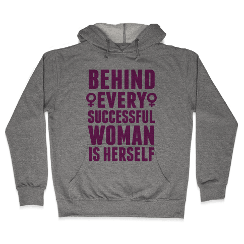 Behind Every Successful Woman Is Herself Hooded Sweatshirt
