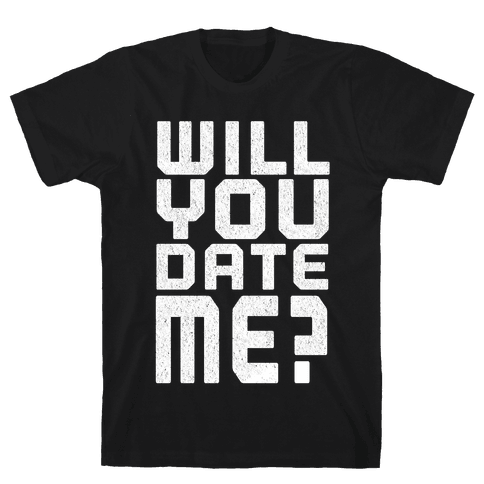 Will You Date Me? Mens T-Shirt