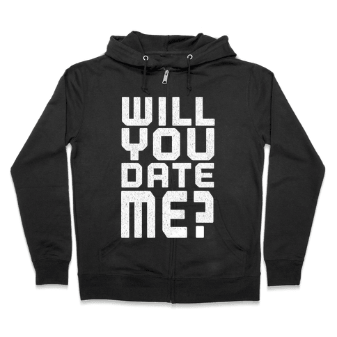 Will You Date Me? Zip Hoodie