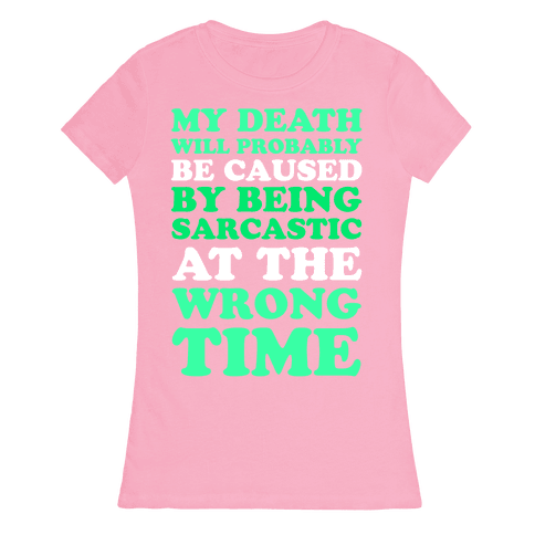 Sarcastic At The Wrong Time Womens T-Shirt