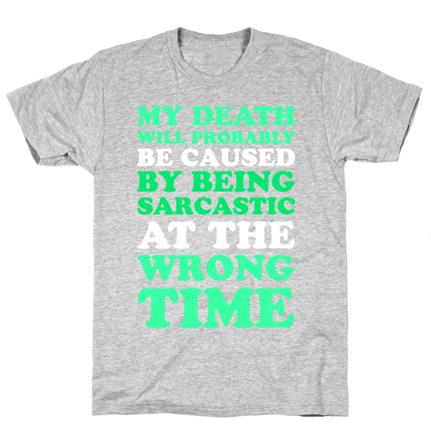 Sarcastic At The Wrong Time Mens T-Shirt