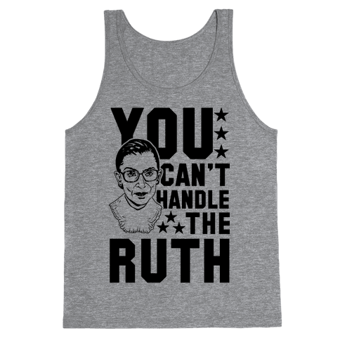You Can't Handle the Ruth Tank Top