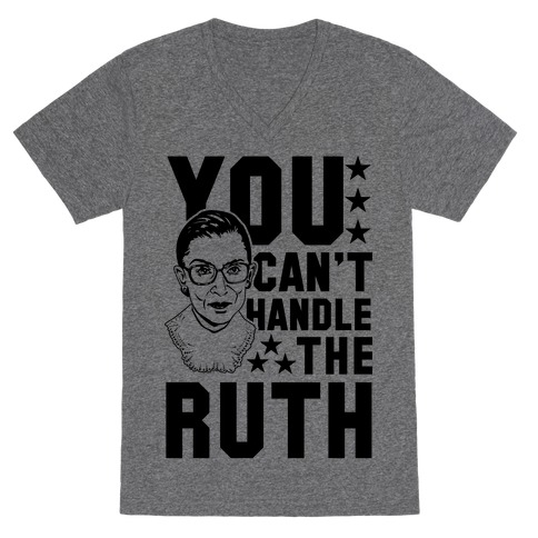 You Can't Handle the Ruth V-Neck Tee Shirt