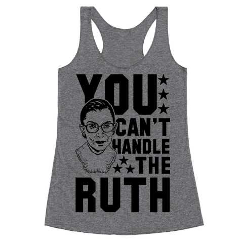 You Can't Handle the Ruth Racerback Tank Top