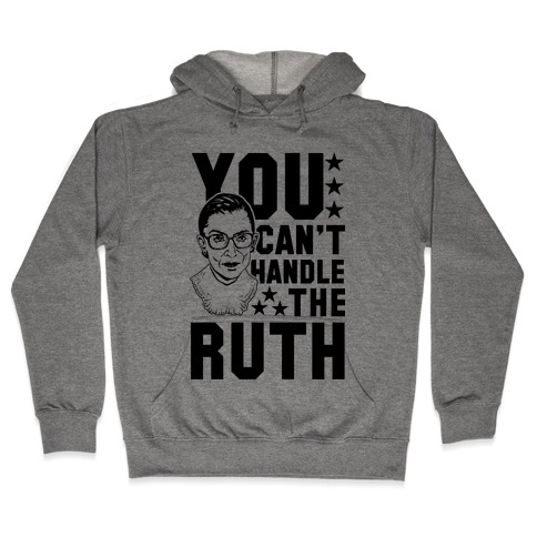 You Can't Handle the Ruth Hooded Sweatshirt