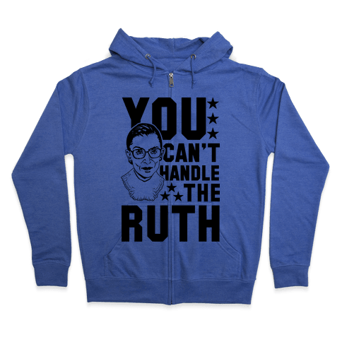 You Can't Handle the Ruth Zip Hoodie