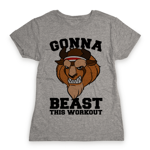 Gonna Beast this Workout Womens T-Shirt
