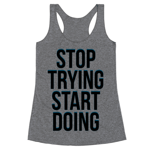 Stop Trying, Start Doing Racerback Tank Top