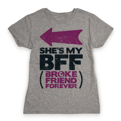 She's My BFF Broke Friend Forever 1 Womens T-Shirt