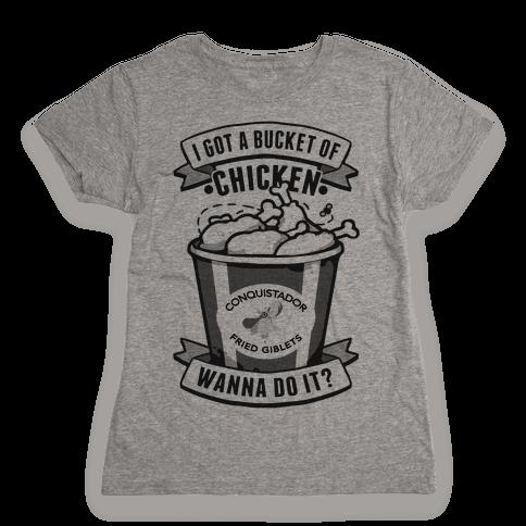 I Got A Bucket Of Chicken Womens T-Shirt