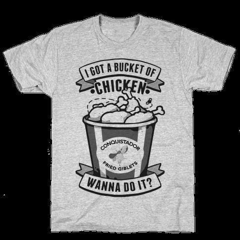 I Got A Bucket Of Chicken Mens T-Shirt
