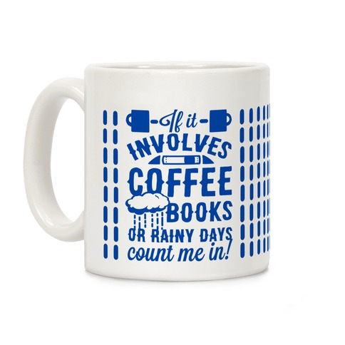 If It Involves Coffee Books or Rainy Days, Count me In Coffee Mug